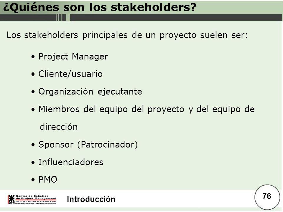 Introducción Los stakeholders principales de un proyecto suelen ser: Project Manager Cliente/usuario Organización ejecutante Miembros del equipo del p