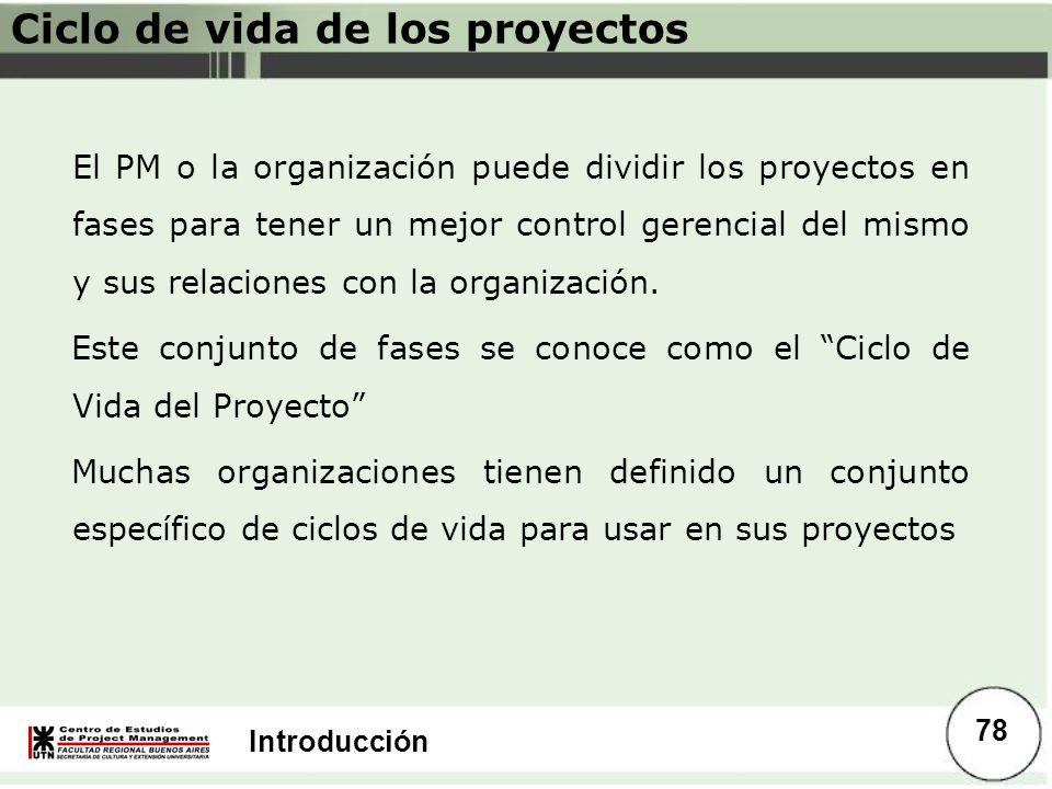 Introducción Ciclo de vida de los proyectos El PM o la organización puede dividir los proyectos en fases para tener un mejor control gerencial del mis