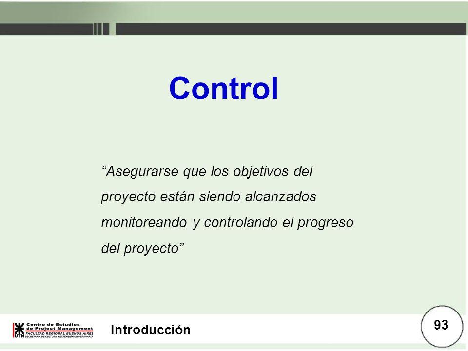 Introducción Control Asegurarse que los objetivos del proyecto están siendo alcanzados monitoreando y controlando el progreso del proyecto 93