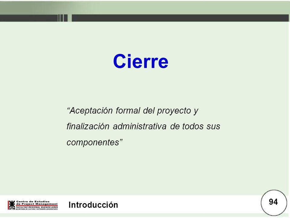 Introducción Cierre Aceptación formal del proyecto y finalización administrativa de todos sus componentes 94