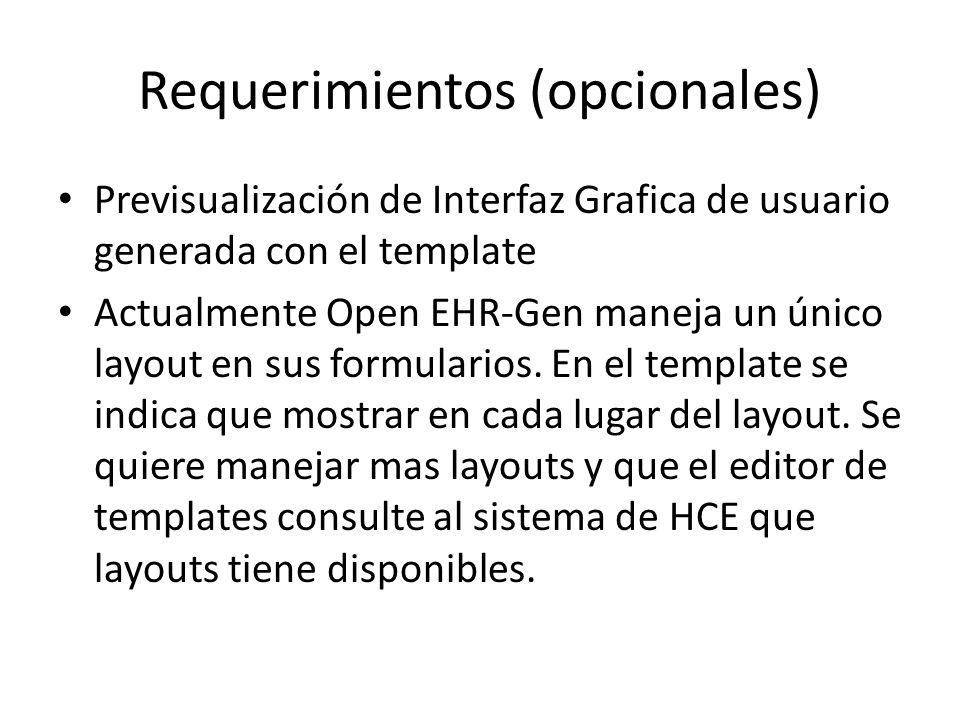 Requerimientos (opcionales) Previsualización de Interfaz Grafica de usuario generada con el template Actualmente Open EHR-Gen maneja un único layout e