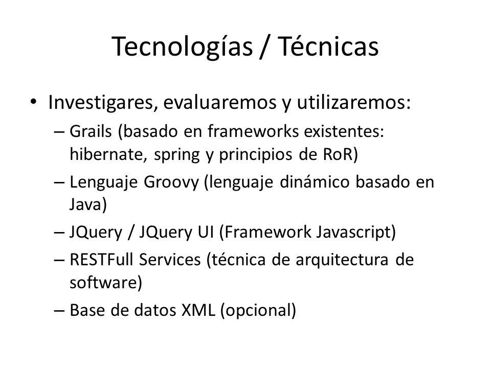 Tecnologías / Técnicas Investigares, evaluaremos y utilizaremos: – Grails (basado en frameworks existentes: hibernate, spring y principios de RoR) – L
