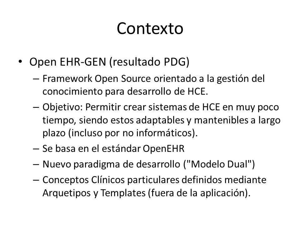 Contexto Open EHR-GEN (resultado PDG) – Framework Open Source orientado a la gestión del conocimiento para desarrollo de HCE. – Objetivo: Permitir cre
