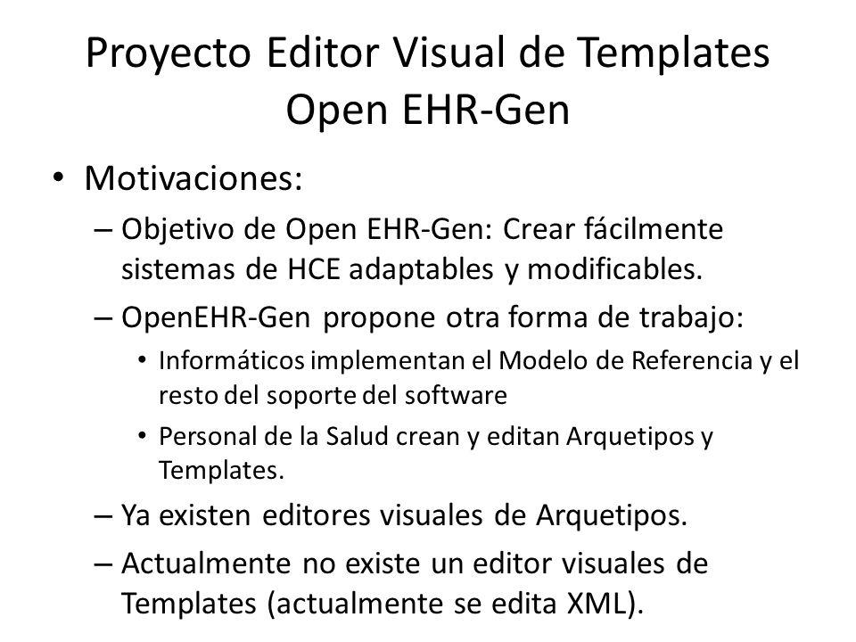 Objetivo Crear un editor visual (Web) para plantillas Open EHR-Gen, con el objetivo de que pueda ser utilizado por profesionales de la salud en la definición de los registros clínicos electrónicos que serán parte de una Historia Clínica Electrónica.
