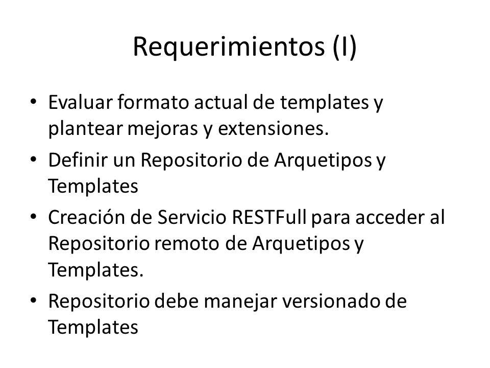 Requerimientos (I) Evaluar formato actual de templates y plantear mejoras y extensiones. Definir un Repositorio de Arquetipos y Templates Creación de