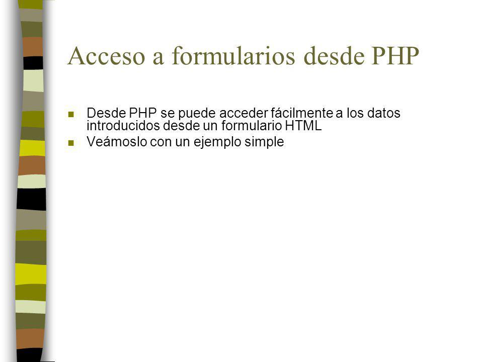Acceso a formularios desde PHP n Fichero uno.php Edad: n Fichero dos.php <?PHP print (La edad es: $edad); ?>