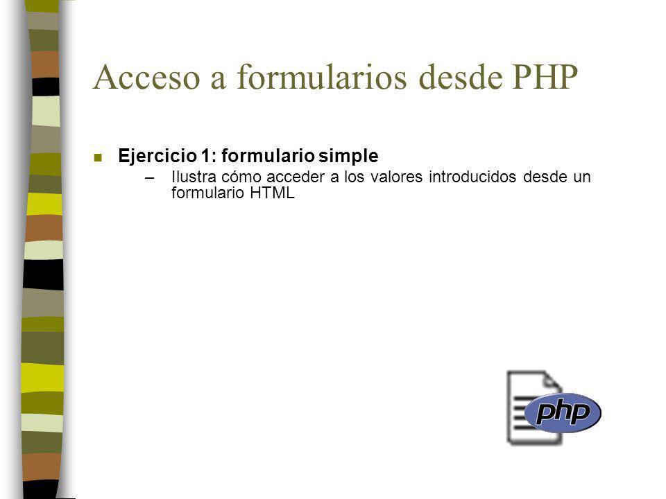 Acceso a formularios desde PHP n Ejercicio 1: formulario simple –Ilustra cómo acceder a los valores introducidos desde un formulario HTML