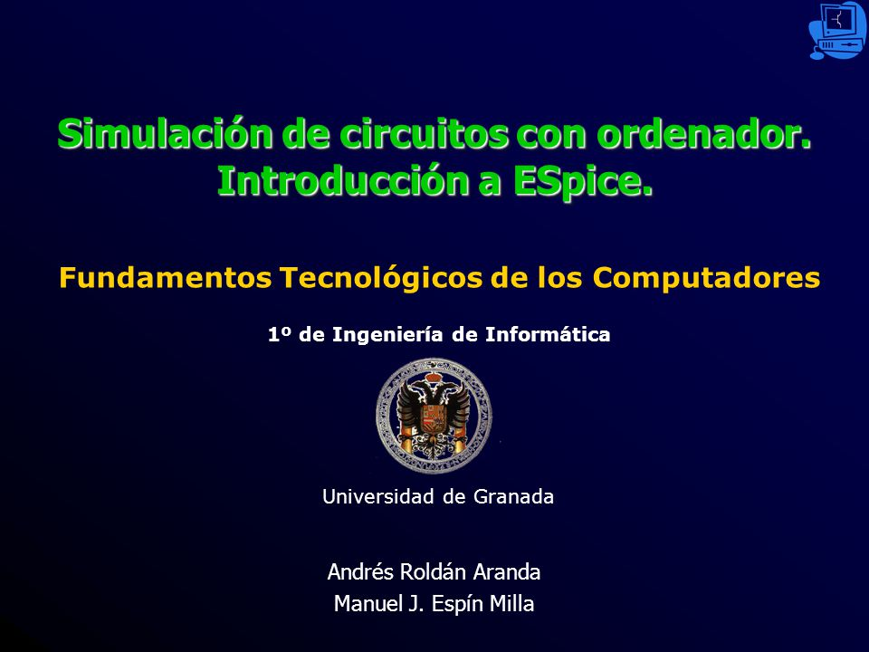 Andrés Roldán Aranda Manuel J.Espín Milla Simulación de circuitos con ordenador.