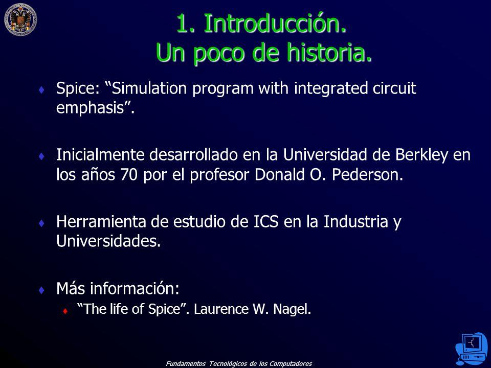 Fundamentos Tecnológicos de los Computadores 3 Spice: Simulation program with integrated circuit emphasis.