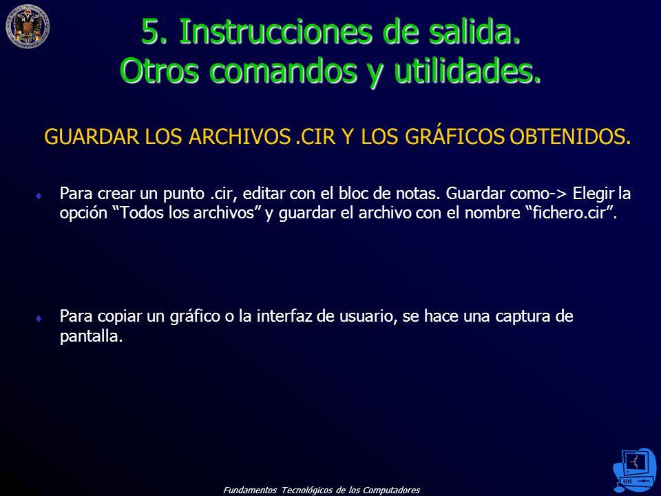 Fundamentos Tecnológicos de los Computadores 38 GUARDAR LOS ARCHIVOS.CIR Y LOS GRÁFICOS OBTENIDOS.
