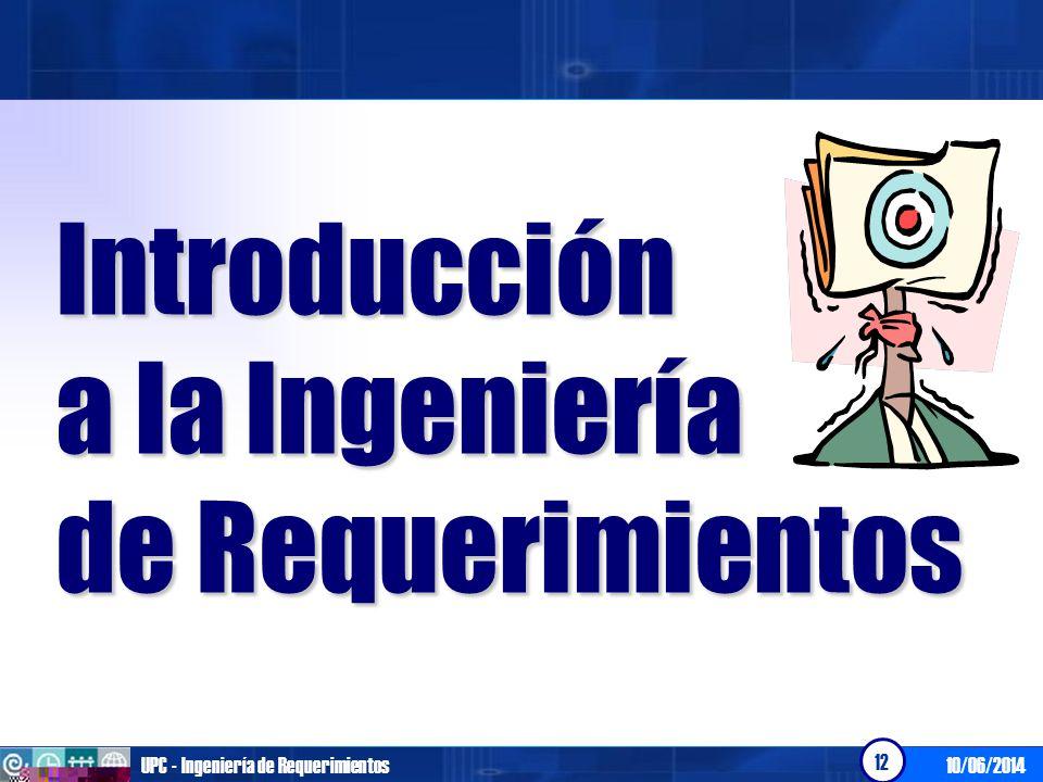 10/06/2014UPC - Ingeniería de Requerimientos 12 Introducción a la Ingeniería de Requerimientos