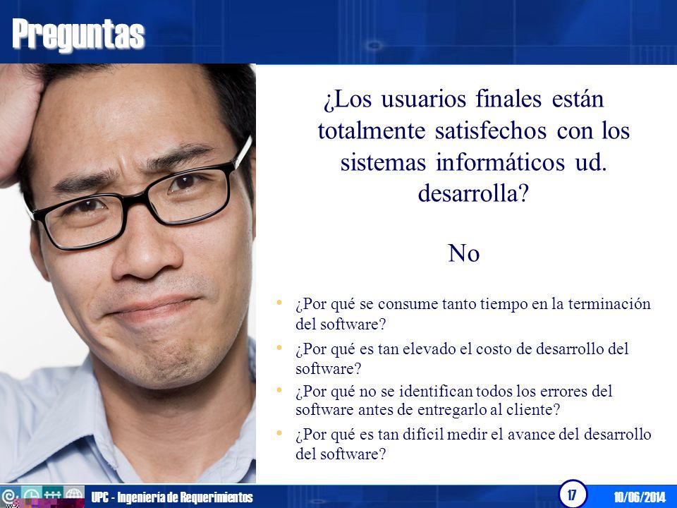 10/06/2014UPC - Ingeniería de Requerimientos 17Preguntas ¿Los usuarios finales están totalmente satisfechos con los sistemas informáticos ud. desarrol