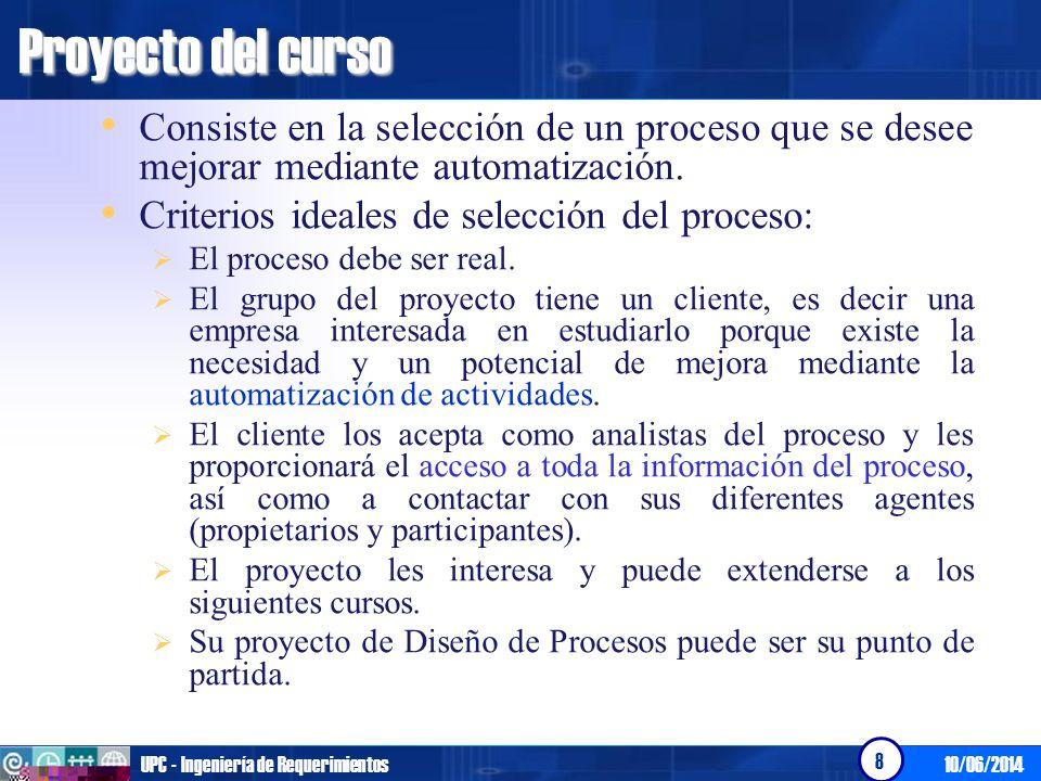 Proyecto del curso 10/06/2014UPC - Ingeniería de Requerimientos 8 Consiste en la selección de un proceso que se desee mejorar mediante automatización.