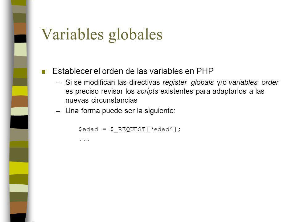 Variables globales n Establecer el orden de las variables en PHP –Si se modifican las directivas register_globals y/o variables_order es preciso revis