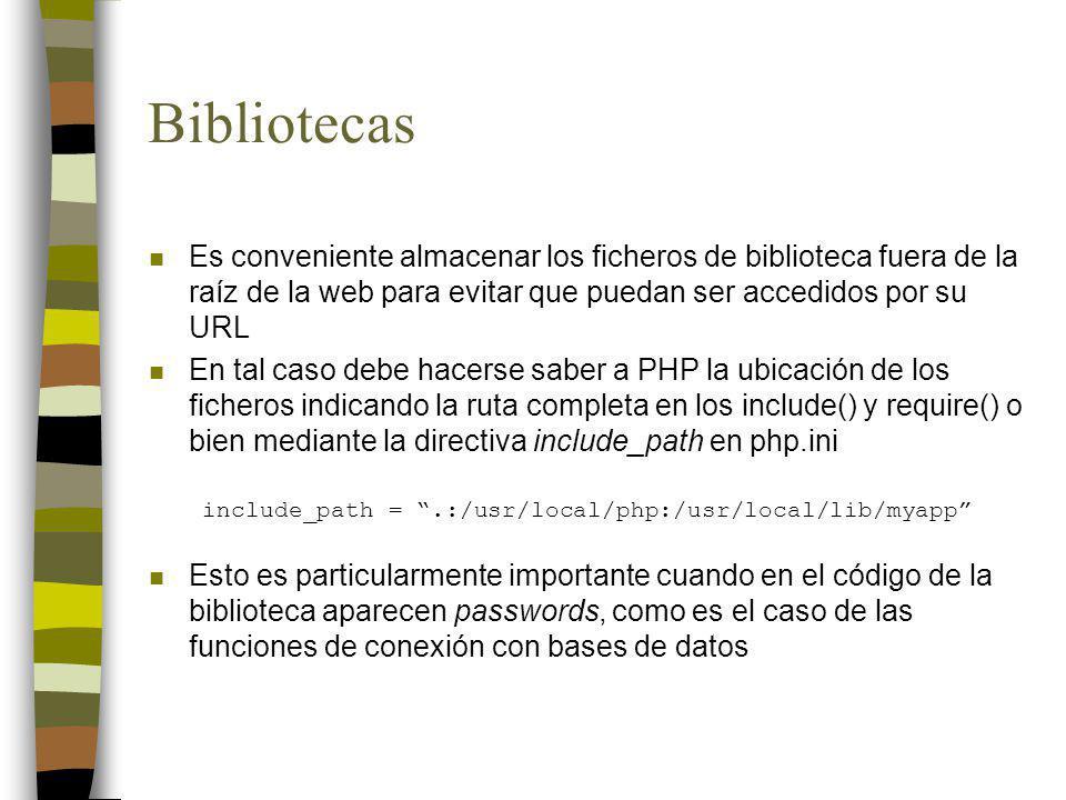 Bibliotecas n Es conveniente almacenar los ficheros de biblioteca fuera de la raíz de la web para evitar que puedan ser accedidos por su URL n En tal