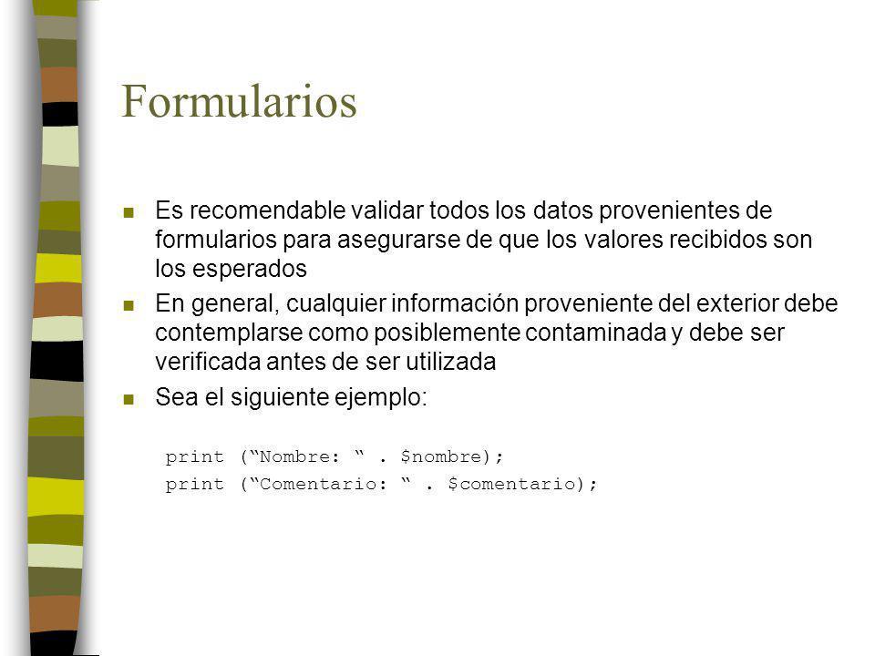Formularios n Es recomendable validar todos los datos provenientes de formularios para asegurarse de que los valores recibidos son los esperados n En