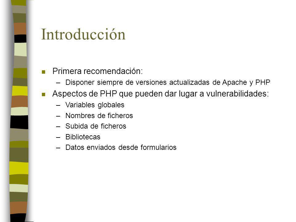 Nombres de ficheros n Otra defensa contra los nombres de ficheros incorrectos es la directiva de php.ini open_basedir: open_basedir = /alguna/ruta n PHP limitará las operaciones sobre ficheros al directorio especificado y sus subdirectorios: include (/alguna/ruta/lib.inc);// permitido include (/otra/ruta/lib.inc);// da error