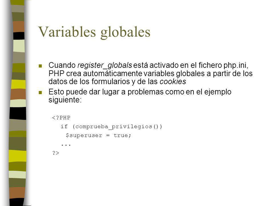 Variables globales n Una llamada a este script de la forma pagina.php?superuser=1 permitiría obtener privilegios de superusuario n Para resolver este problema existen tres soluciones: –Deshabilitar register_globals en el fichero php.ini –Inicializar las variables –Establecer el orden de las variables en PHP