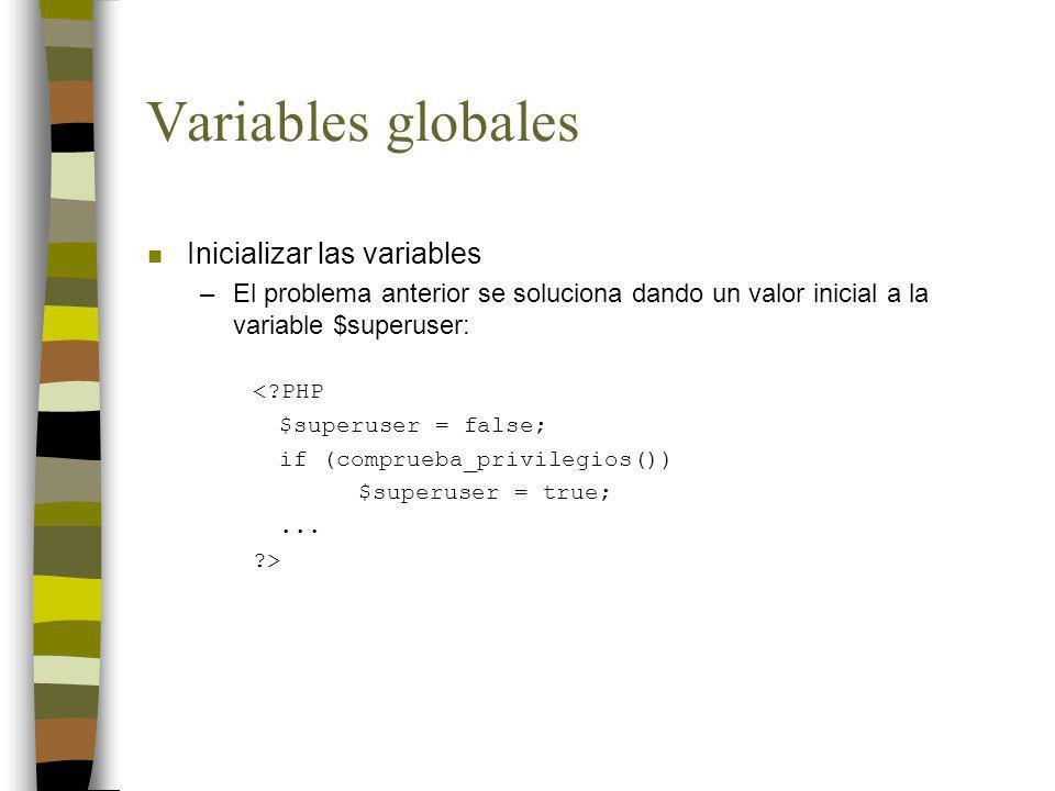 Variables globales n Inicializar las variables –El problema anterior se soluciona dando un valor inicial a la variable $superuser: <?PHP $superuser =