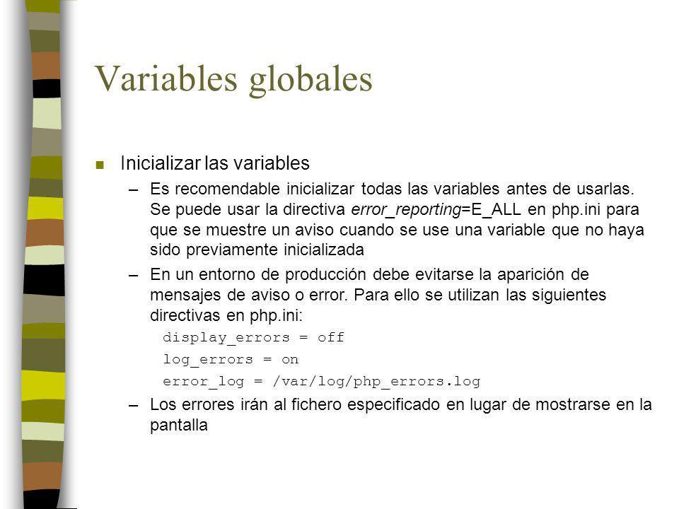 Variables globales n Establecer el orden de las variables en PHP –PHP crea automáticamente variables globales a partir del entorno (E), las cookies (C), la información del servidor (S) y los parámetros GET (G) y POST (P) –La directiva variables_order controla el orden de estas variables.