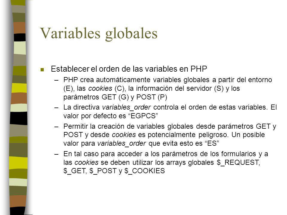 Variables globales n Establecer el orden de las variables en PHP –Si se modifican las directivas register_globals y/o variables_order es preciso revisar los scripts existentes para adaptarlos a las nuevas circunstancias –Una forma puede ser la siguiente: $edad = $_REQUEST[edad];...