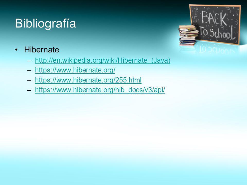 Bibliografía Hibernate –http://en.wikipedia.org/wiki/Hibernate_(Java)http://en.wikipedia.org/wiki/Hibernate_(Java) –https://www.hibernate.org/https://