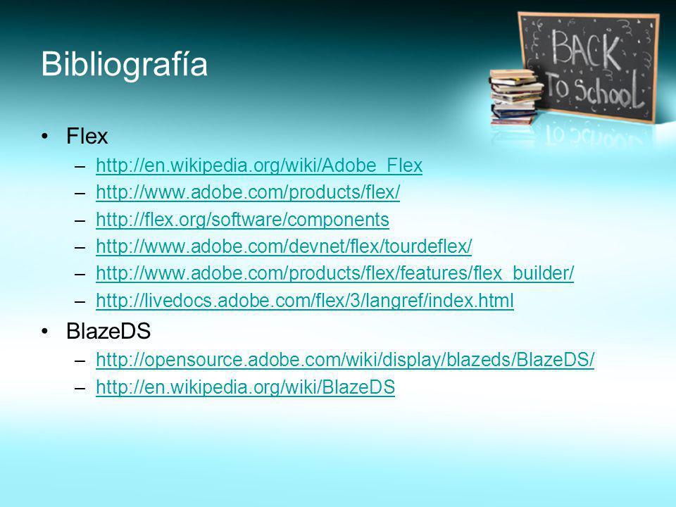 Bibliografía Flex –http://en.wikipedia.org/wiki/Adobe_Flexhttp://en.wikipedia.org/wiki/Adobe_Flex –http://www.adobe.com/products/flex/http://www.adobe