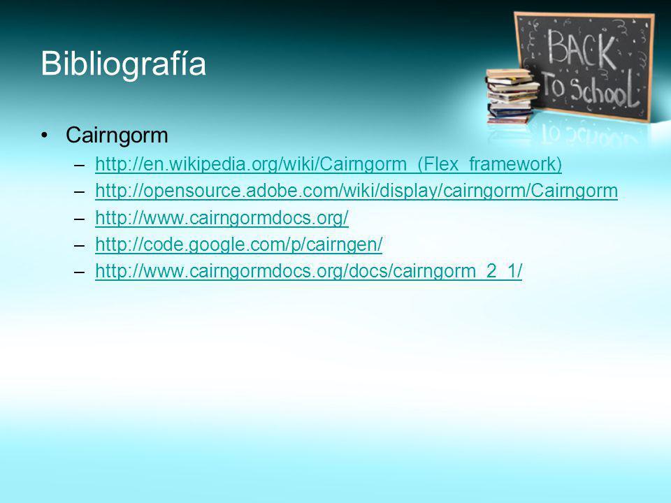 Bibliografía Cairngorm –http://en.wikipedia.org/wiki/Cairngorm_(Flex_framework)http://en.wikipedia.org/wiki/Cairngorm_(Flex_framework) –http://opensou