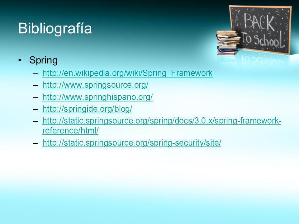 Bibliografía Spring –http://en.wikipedia.org/wiki/Spring_Frameworkhttp://en.wikipedia.org/wiki/Spring_Framework –http://www.springsource.org/http://ww