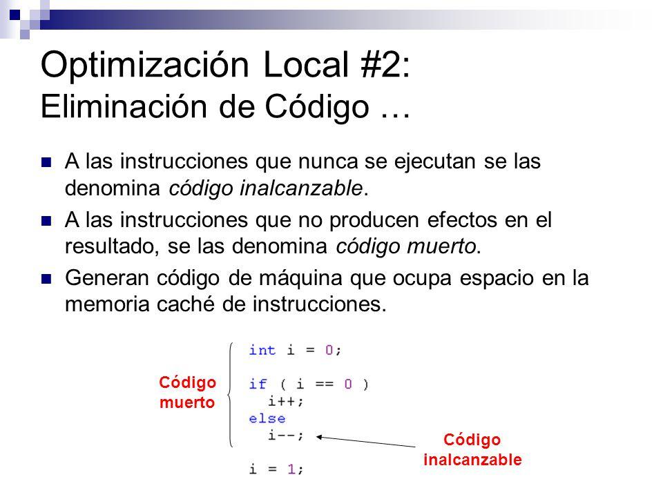 Optimización Local #2: Eliminación de Código … A las instrucciones que nunca se ejecutan se las denomina código inalcanzable. A las instrucciones que