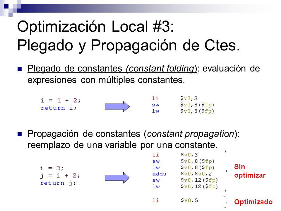 Optimización Local #3: Plegado y Propagación de Ctes. Plegado de constantes (constant folding): evaluación de expresiones con múltiples constantes. Pr