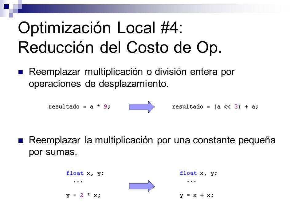 Optimización Local #4: Reducción del Costo de Op. Reemplazar multiplicación o división entera por operaciones de desplazamiento. Reemplazar la multipl