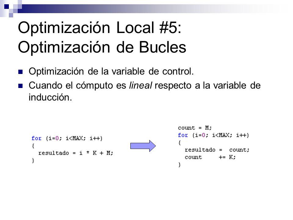 Optimización Local #5: Optimización de Bucles Optimización de la variable de control. Cuando el cómputo es lineal respecto a la variable de inducción.