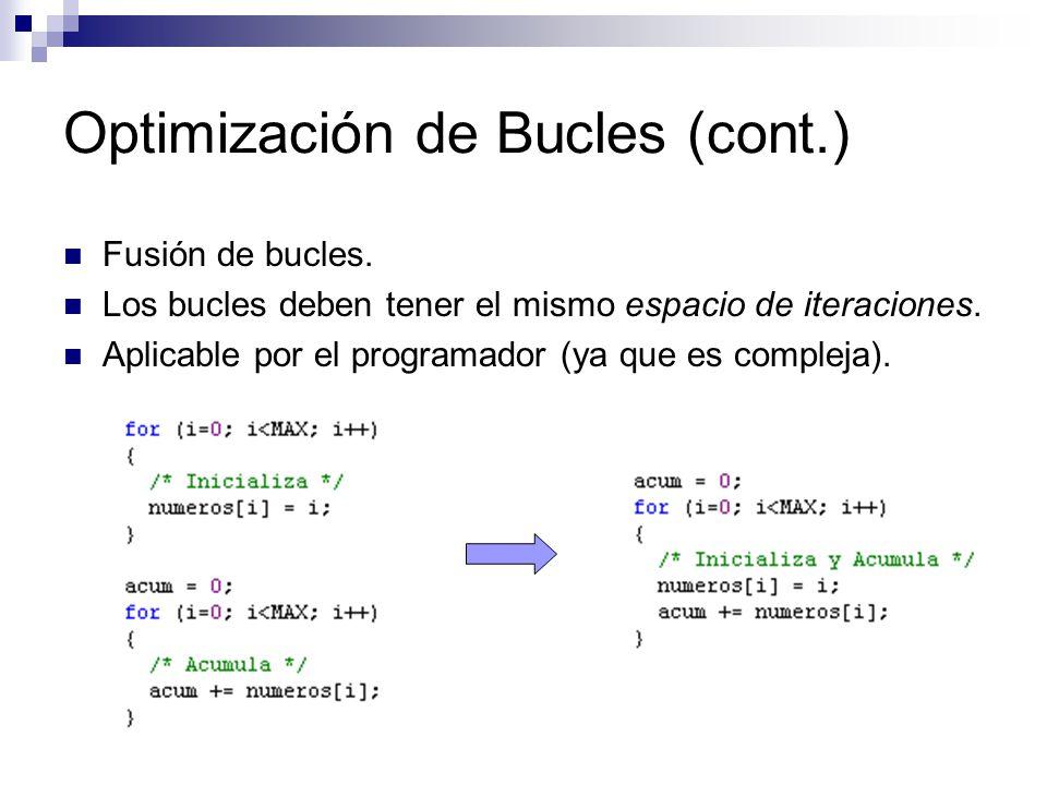 Optimización de Bucles (cont.) Fusión de bucles. Los bucles deben tener el mismo espacio de iteraciones. Aplicable por el programador (ya que es compl
