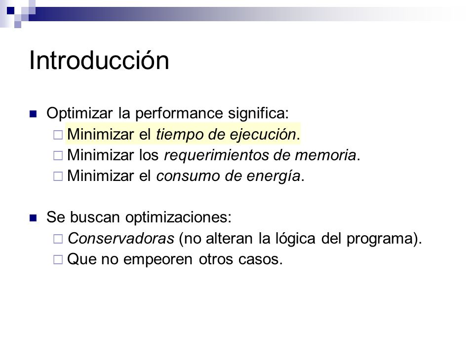 Optimizar la performance significa: Minimizar el tiempo de ejecución. Minimizar los requerimientos de memoria. Minimizar el consumo de energía. Se bus
