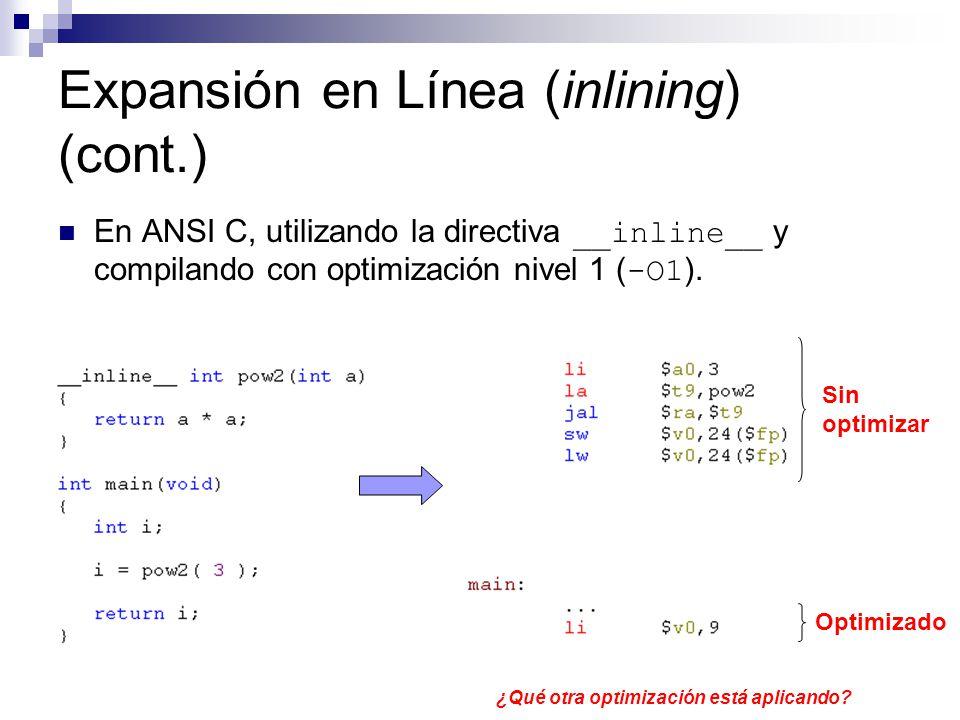 Expansión en Línea (inlining) (cont.) En ANSI C, utilizando la directiva __inline__ y compilando con optimización nivel 1 ( -O1 ). Sin optimizar Optim
