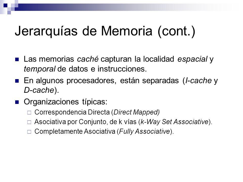 Jerarquías de Memoria (cont.) Las memorias caché capturan la localidad espacial y temporal de datos e instrucciones. En algunos procesadores, están se