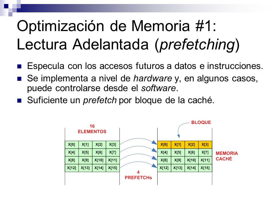 Optimización de Memoria #1: Lectura Adelantada (prefetching) Especula con los accesos futuros a datos e instrucciones. Se implementa a nivel de hardwa