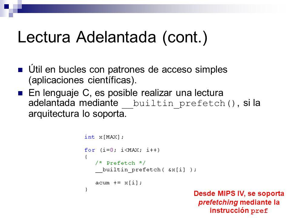 Lectura Adelantada (cont.) Útil en bucles con patrones de acceso simples (aplicaciones científicas). En lenguaje C, es posible realizar una lectura ad