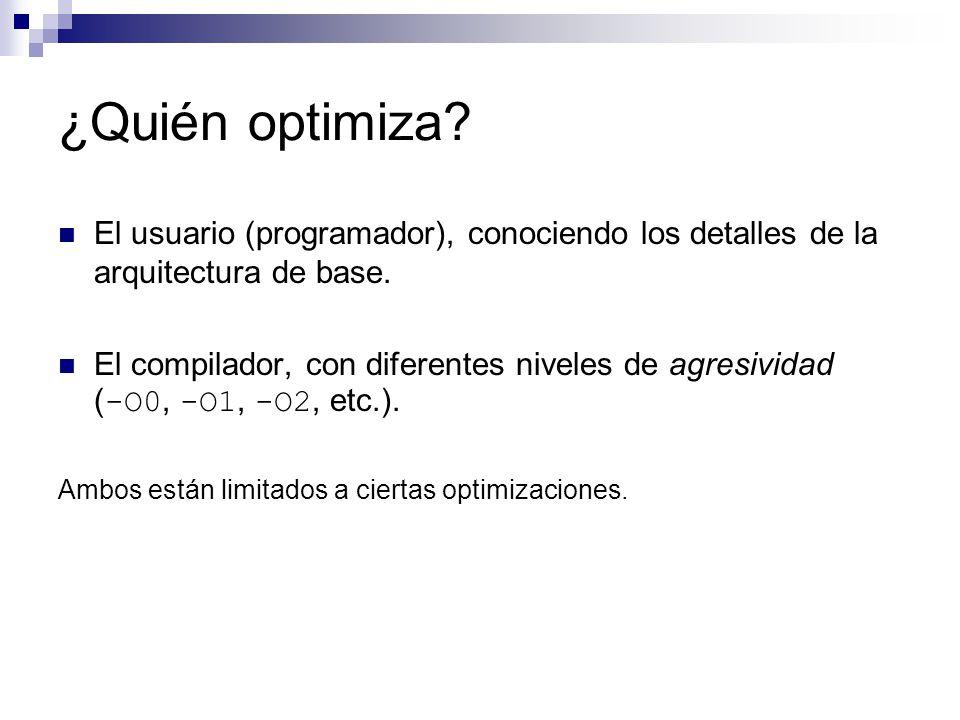 ¿Quién optimiza? El usuario (programador), conociendo los detalles de la arquitectura de base. El compilador, con diferentes niveles de agresividad (