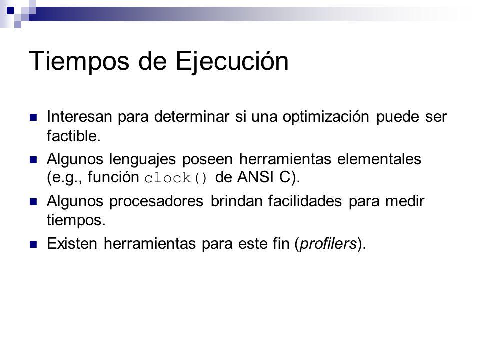 Tiempos de Ejecución Interesan para determinar si una optimización puede ser factible. Algunos lenguajes poseen herramientas elementales (e.g., funció