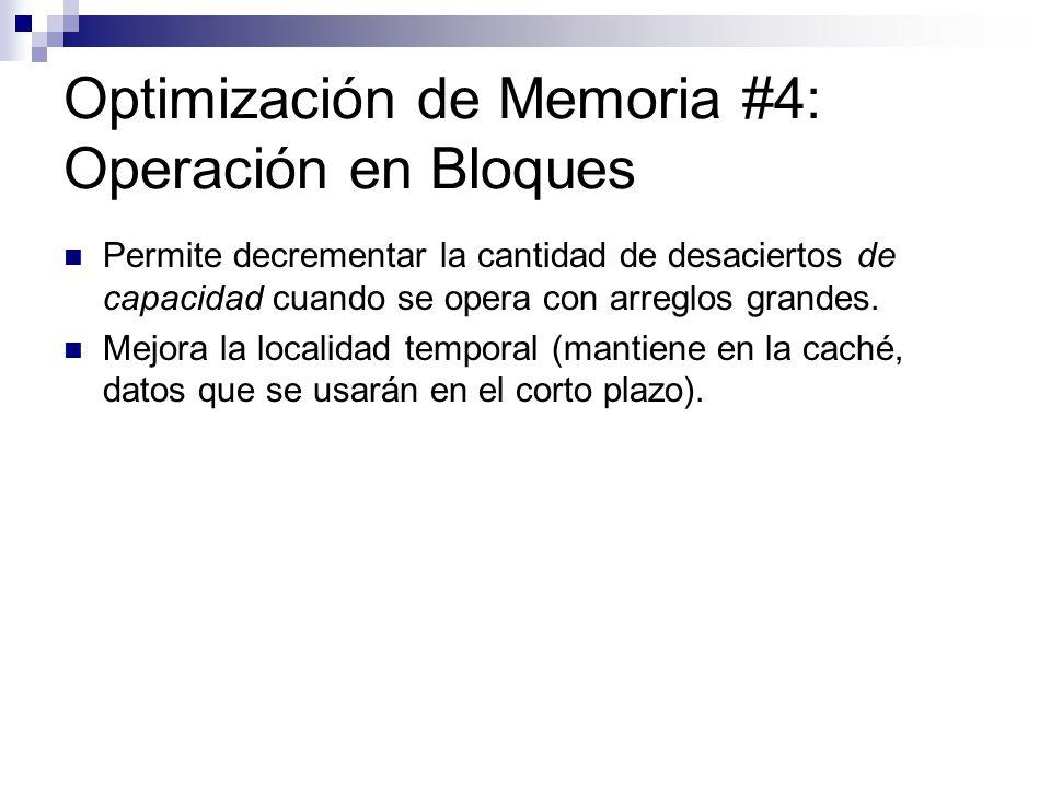 Optimización de Memoria #4: Operación en Bloques Permite decrementar la cantidad de desaciertos de capacidad cuando se opera con arreglos grandes. Mej