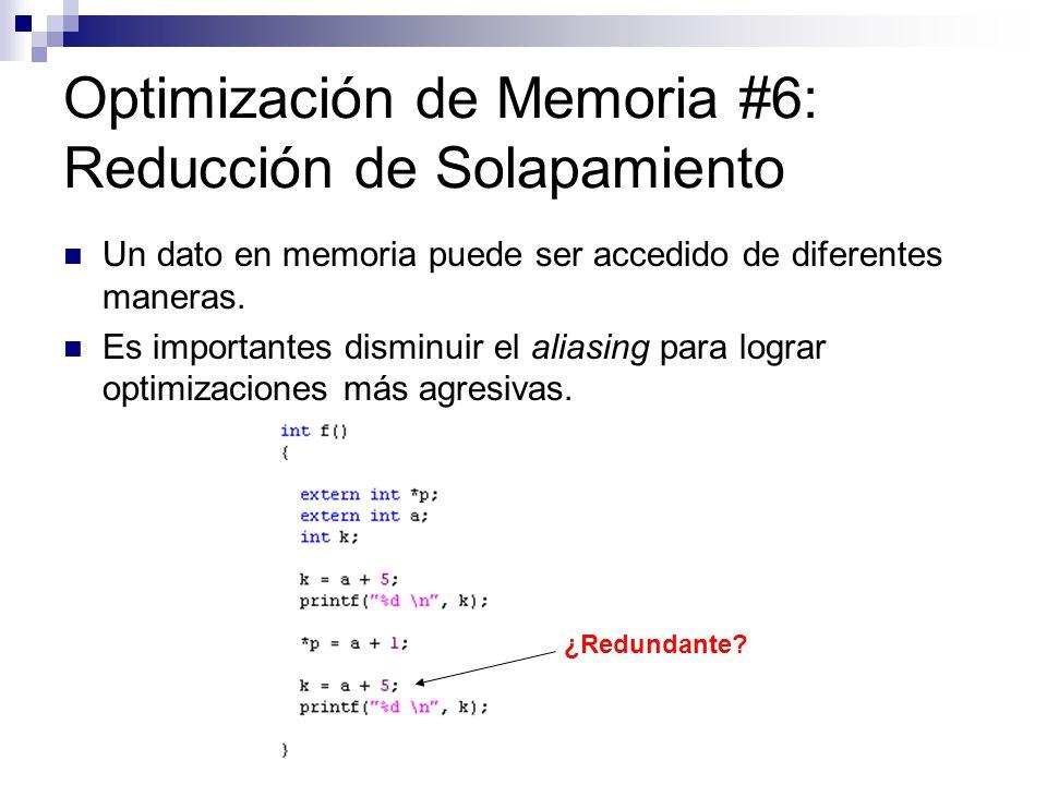 Optimización de Memoria #6: Reducción de Solapamiento Un dato en memoria puede ser accedido de diferentes maneras. Es importantes disminuir el aliasin