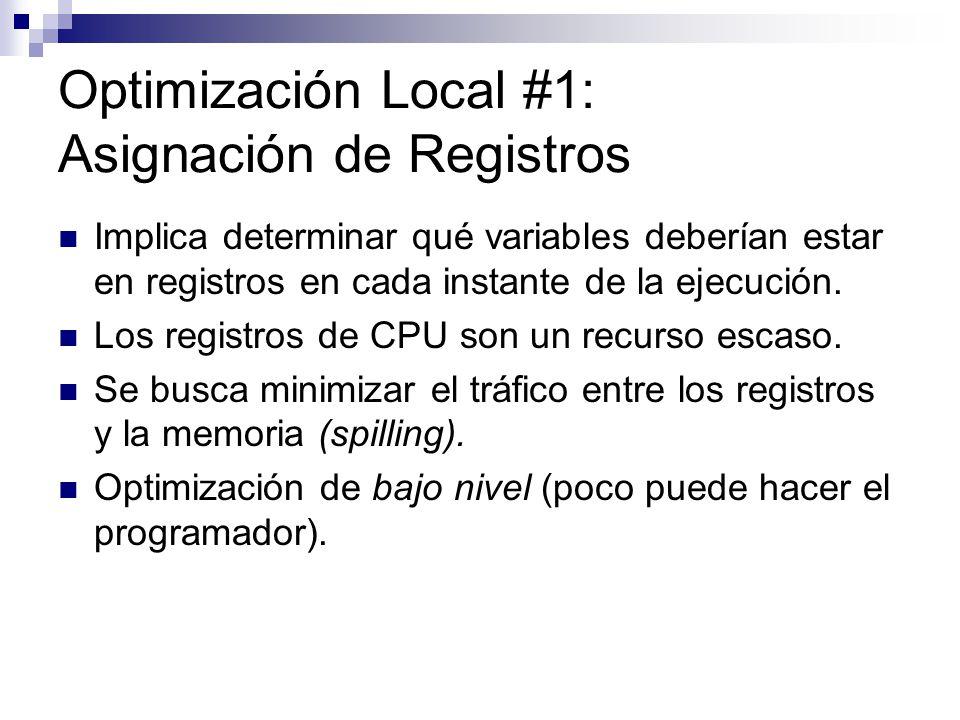 Optimización Local #1: Asignación de Registros Implica determinar qué variables deberían estar en registros en cada instante de la ejecución. Los regi
