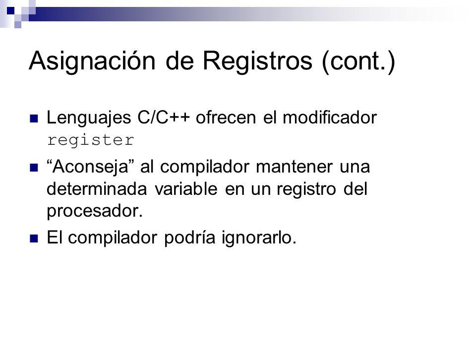 Asignación de Registros (cont.) Lenguajes C/C++ ofrecen el modificador register Aconseja al compilador mantener una determinada variable en un registr