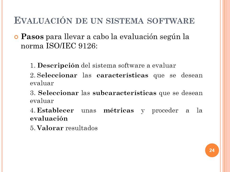 Pasos para llevar a cabo la evaluación según la norma ISO/IEC 9126: 1. Descripción del sistema software a evaluar 2.S eleccionar las características q