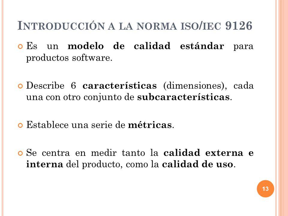 Es un modelo de calidad estándar para productos software. Describe 6 características (dimensiones), cada una con otro conjunto de subcaracterísticas.