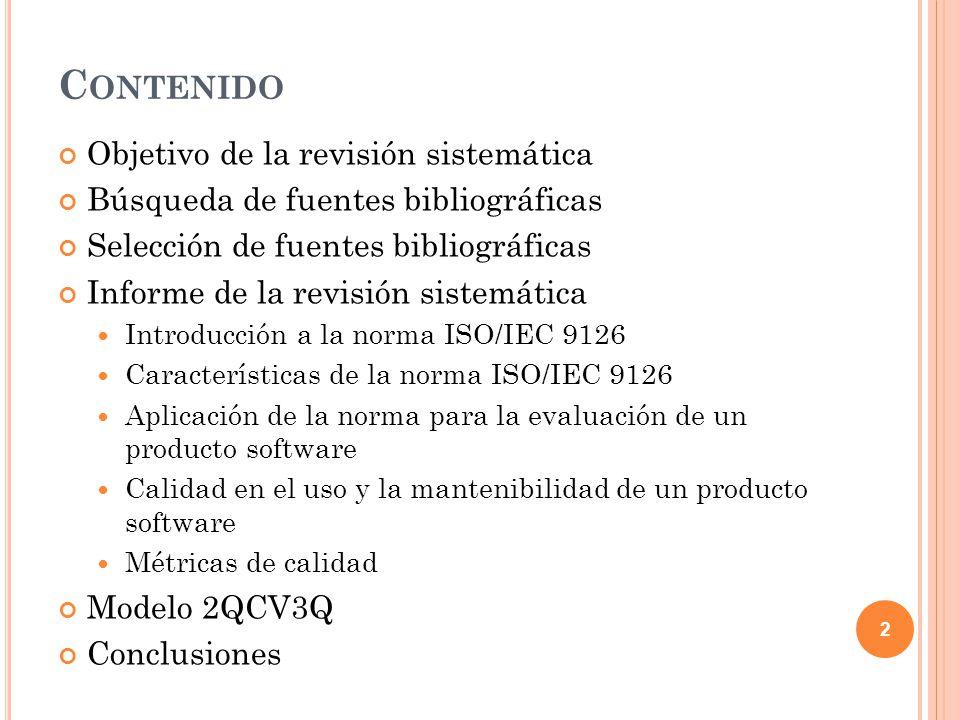 C ONTENIDO Objetivo de la revisión sistemática Búsqueda de fuentes bibliográficas Selección de fuentes bibliográficas Informe de la revisión sistemática Introducción a la norma ISO/IEC 9126 Características de la norma ISO/IEC 9126 Aplicación de la norma para la evaluación de un producto software Calidad en el uso y la mantenibilidad de un producto software Modelo 2QCV3Q Conclusiones 73