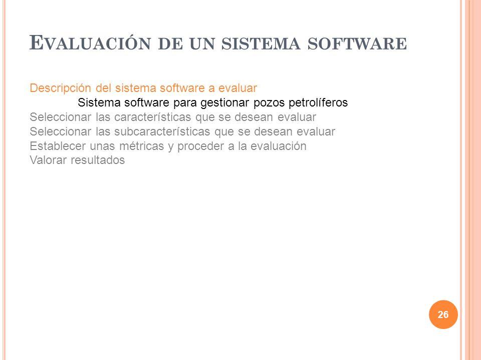 26 Descripción del sistema software a evaluar Sistema software para gestionar pozos petrolíferos Seleccionar las características que se desean evaluar