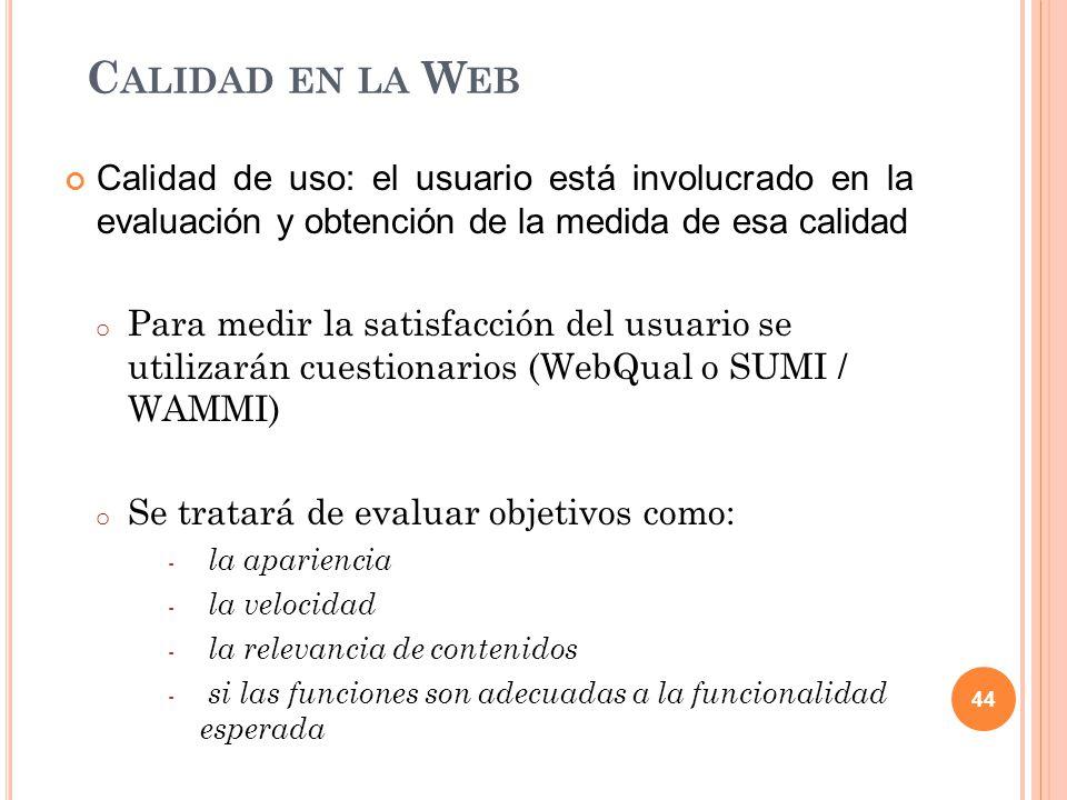 Calidad de uso: el usuario está involucrado en la evaluación y obtención de la medida de esa calidad o Para medir la satisfacción del usuario se utili
